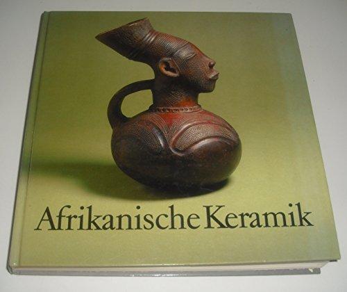 Afrikanische Keramik. Traditionelle Handwerkskunst südlich der Sahara. Mit Beiträgen von Bernhard ...