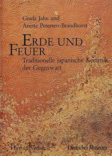 Erde und Feuer - Traditionelle japanische Keramik: Jahn/Petersen-Brandhorst