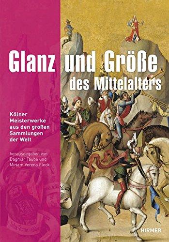 9783777445311: Glanz und Grosse des Mittelalters: Kolner Meisterwerke aus den grossen Sammlungen der Welt (German Edition)