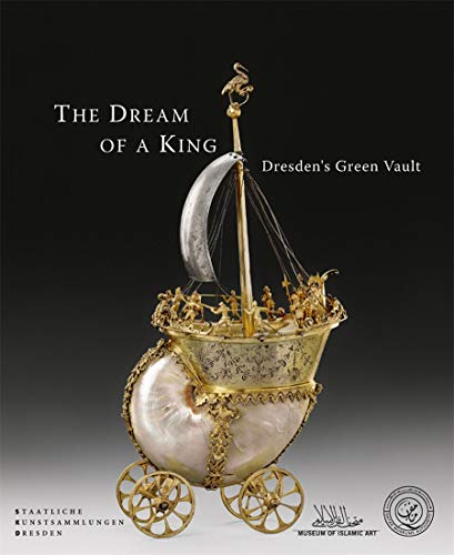 The Dream of a King: Dresden's Green Vault