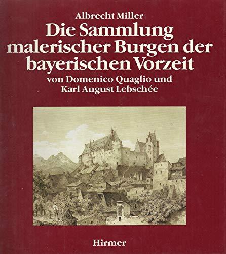 9783777446707: Die Sammlung malerischer Burgen der bayerischen Vorzeit von Domenico Quaglio und Karl August Lebschée