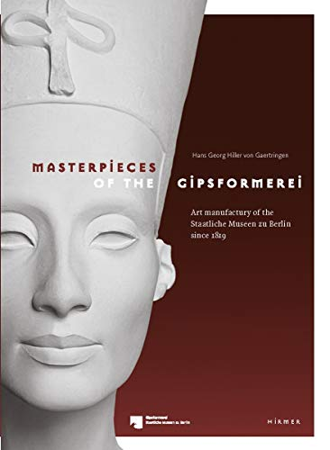 9783777447513: Masterpieces of the Gipsformerei: Art Manufactury of the Staatliche Museen zu Berlin since 1819