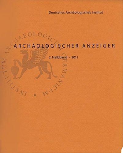 Archaologischer Anzeiger; 2. Hallband 2011: Deutsches Archaologisches Institut