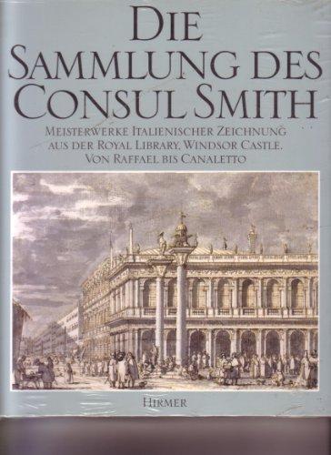 Die Sammlung Des Consul Smith. Meisterwerke Italienischer Zeichnung.Von Raffael bis Canaletto: ...