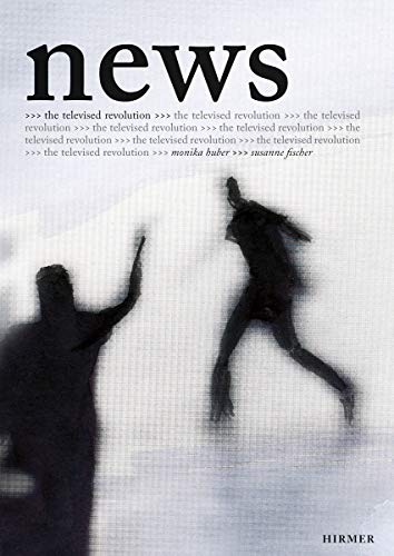 News: the Televised Revolution (Hardcover): Monika Huber