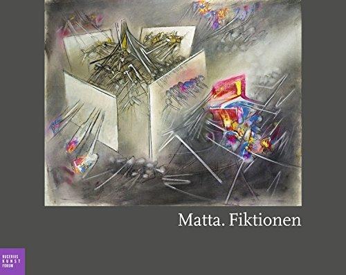 9783777454313: Matta. Fiktionen: Katalogbuch zu den Ausstellungen im Bucerius Kunst Forum in Hamburg vom 22.9.2012-6.1.2012 und im Museum Frieder Burda in Baden-Baden vom 18.1.-2.6.2013