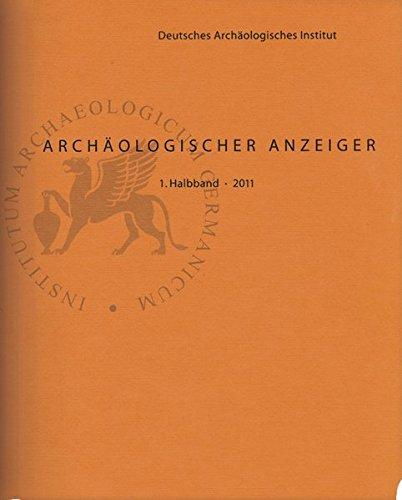 Jahresbericht 2011 des DAI. (= Archäologischer Anzeiger: Deutsches Archäologisches Institut:
