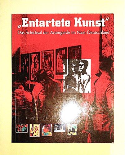 Entartete Kunst. Das Schicksal der Avantgarde im Nazi Deutschland.: Stephanie Barron