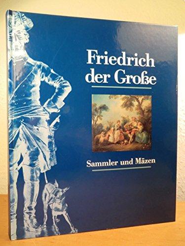 Friedrich der Grosse. Sammler und Mäzen. Mit: Hohenzollern, Johann Georg
