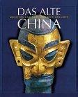 Das alte China. Menschen und Götter im Reich der Mitte, 5000 v. Chr.-220 n. Chr. Katalog zur ...