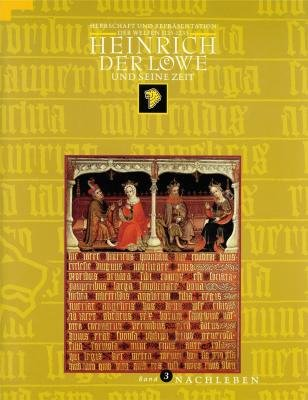 Heinrich der Löwe und seine Zeit :; Herrschaft und Repräsentation der Welfen 1125-1235 : Katalog ...
