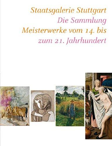 9783777470658: Staatsgalerie Stuttgart: Die Sammlung. Meisterwerke vom 14. bis zum 21. Jahrhundert. Katalogbuch zur Neueröffnung, Stuttgart, 13.12.2008-02.06.2009, Staatsgalerie Stuttgart