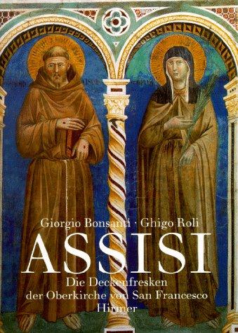 Assisi. Deckenfresken der Oberkirche von San Francesco. (9783777478203) by Giorgio Bonsanti; Ghigo Roli