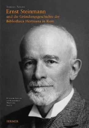 9783777490205: Ernst Steinmann Und Die Grundungsgeschichte Der Bibliotheca Hertziana in Rom (Roemische Studien Der Bibliotheca Hertziana)
