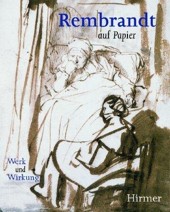 Rembrandt Auf Papier: Werk Und Wirkung: Thea Vignau-Wilberg
