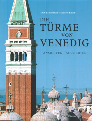 Die Türme von Venedig. Ansichten - Aussichten.: Venedig. Sammartini, Tudy.