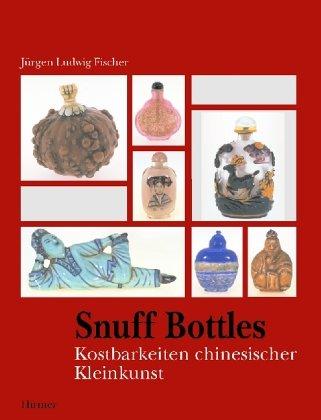 Snuff bottles. Schnupftabakfläschchen: Kostbarkeiten chinesischer Kleinkunst: Fischer, Jürgen Ludwig