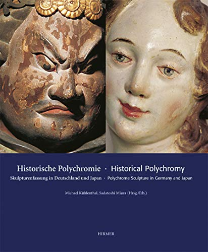Historical Polychromy: Polychrome sculpture in Germany and Japan: Kühlenthal, Michael; Miura, ...