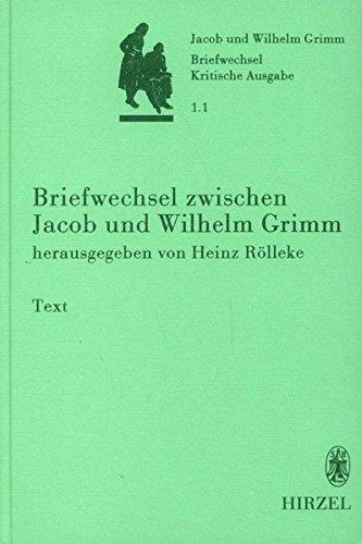 Briefwechsel der Brüder Jacob und Wilhelm Grimm 1/1: Heinz R�lleke