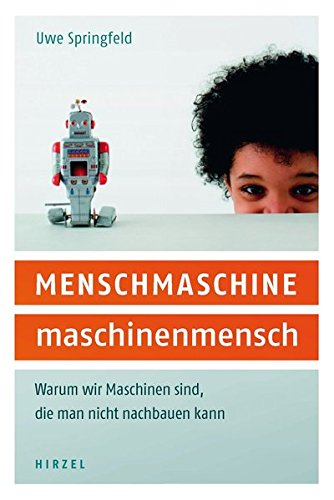 9783777616469: Menschmaschine - Maschinenmensch: Warum wir Maschinen sind, die man nicht nachbauen kann
