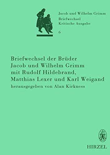 Briefwechsel der Brüder Jacob und Wilhelm Grimm mit Rudolf Hildebrand, Matthias Lexer und Karl...