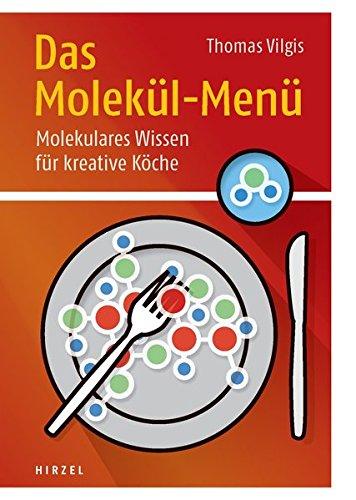 Das Molekül-Menü. Molekulares Wissen für kreative Köche - Thomas Vilgis