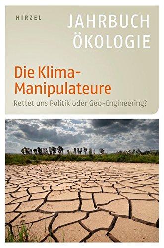 Die Klima-Manipulateure : Rettet uns Politik oder Geo-Engineering? - Jahrbuch Ökologie 2011