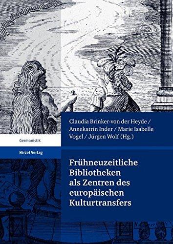 Frühneuzeitliche Bibliotheken als Zentren des europäischen Kulturtransfers: Claudia ...
