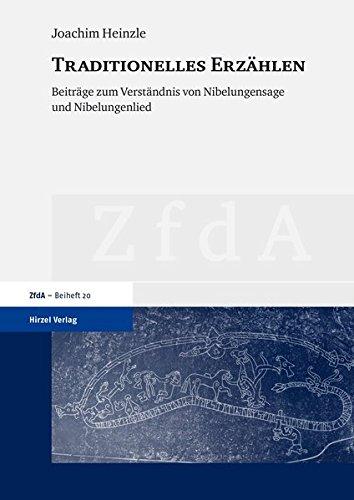 Traditionelles Erzahlen: Beitrage zum Verstandnis von Nibelungensage und Nibelungenlied: Joachim ...