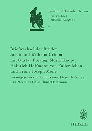 Briefwechsel der Brüder Jacob und Wilhelm Grimm mit Gustav Freytag, Moriz Haupt, Heinrich ...
