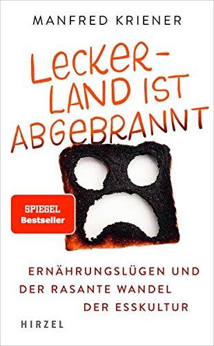 Lecker-Land ist abgebrannt : Ernährungslügen und der rasante Wandel der Esskultur - Manfred Kriener