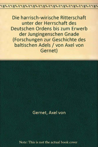 9783777700809: Die harrisch-wirische Ritterschaft unter der Herrschaft des Deutschen Ordens bis zum Erwerb der Jungingenschen Gnade (Forschungen zur Geschichte des baltischen Adels / von Axel von Gernet)