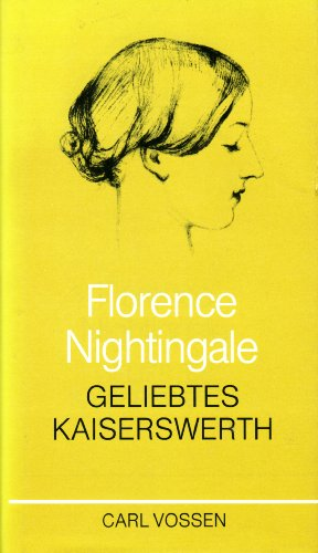 FLORENCE NIGHTINGALE. Geliebtes Kaiserswerth - Vossen, Carl