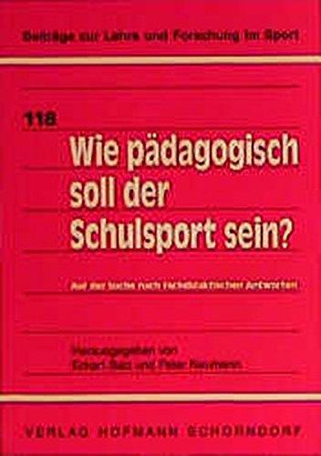 9783778016817: Wie pädagogisch soll der Schulsport sein? (Beiträge zur Lehre und Forschung im Sport) (German Edition)