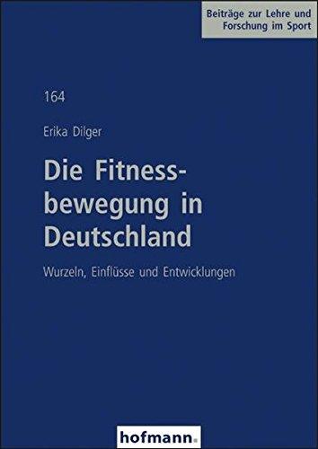 Die Fitnessbewegung in Deutschland: Wurzeln, Einflüsse und Entwicklungen (Paperback): Erika Dilger