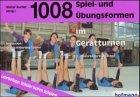 1008 Spiel- und Übungsformen im Gerätturnen: Spöhel, Ursula; Bucher, Walter