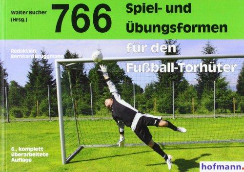 9783778063965: 766 Spiel- und Übungsformen für den Fußball-Torhüter