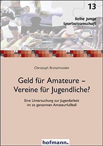 9783778072158: Geld für Amateure - Vereine für Jugendliche?: Eine Untersuchung zur Jugendarbeit im so genannten Amateurfußball