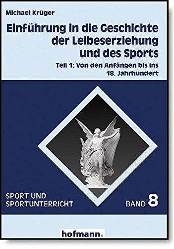9783778077818: Einführung in die Geschichte der Leibeserziehung und des Sports: Von den Anfängen bis ins 18. Jahrhundert