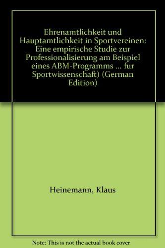 9783778087817: Ehrenamtlichkeit und Hauptamtlichkeit in Sportvereinen: Eine empirische Studie zur Professionalisierung am Beispiel eines ABM-Programms ... für Sportwissenschaft) (German Edition)