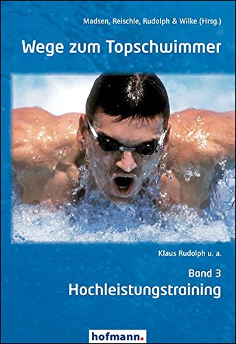 Wege zum Topschwimmer - Band 3: Hochleistungstraining: Orjan Madsen, Klaus