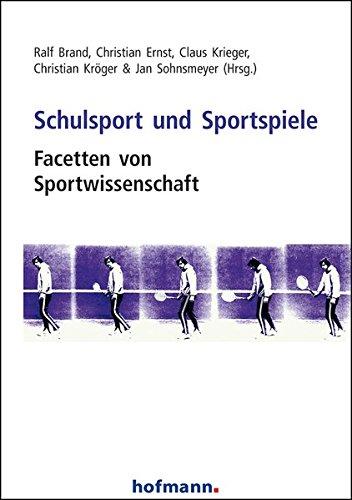Schulsport und Sportspiele: Facetten von Sportwissenschaft: Ralf Brand, Christian