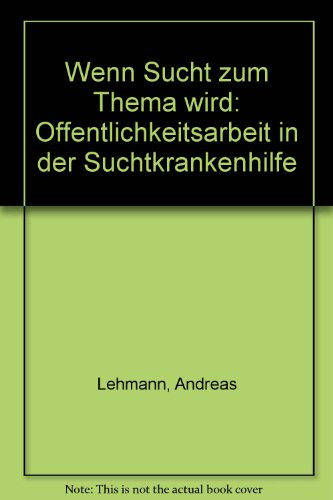 9783778107614: Wenn Sucht zum Thema wird: Offentlichkeitsarbeit in der Suchtkrankenhilfe (German Edition)