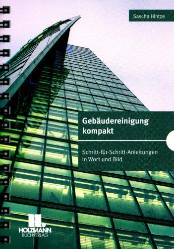 9783778307274: Geb�udereinigung kompakt: Schritt-f�r-Schritt-Anleitungen in Wort und Bild