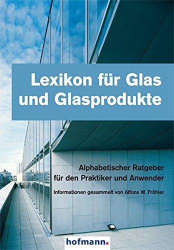 Lexikon für Glas und Glasprodukte: Alfons W. Fr�hler