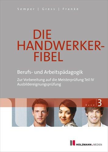 9783778308080: Die Handwerker-Fibel 03: Band 3: Berufs- und Arbeitspädagogik - Zur Vorbereitung auf die Meisterprüfung Teil IV/Ausbildereignungsprüfung