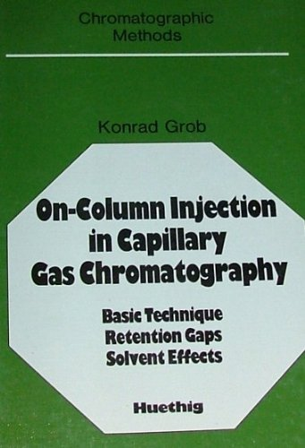9783778515518: On-column infection in capillary gas chromatography: Basic technique, retention gaps, solvent effects (Chromatographic methods)