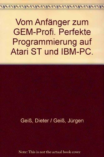 9783778517925: Vom Anfänger zum GEM-Profi. Perfekte Programmierung auf Atari ST und IBM-PC.