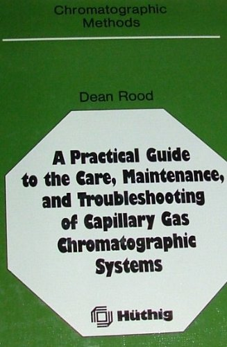 9783778518984: A Practical Guide to the Care, Maintenance and Troubleshooting of Capillary Fas Chromatographic Systems