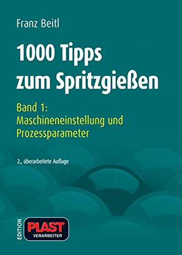1000 Tipps zum Spritzgießen: 1000 Tipps zum Spritzgießen - Bd. 1: Maschineneinstellung und Prozeßparameter: Bd 1 - Franz Beitl